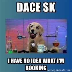 Chemistry Dog - DACE SK I have no idea what I'm booking