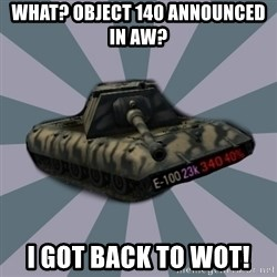 TERRIBLE E-100 DRIVER - what? object 140 announced in AW? I got back to wot!