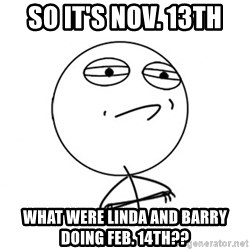 Challenge Accepted HD - So it's Nov. 13th what were Linda and Barry doing Feb. 14th??