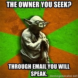 Yoda Advice  - The owner you seek? Through email you will speak.