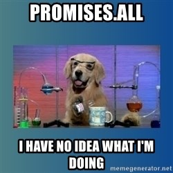 Chemistry Dog - Promises.all i have no idea what I'm doing