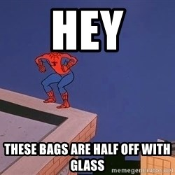 Spiderman12345 - hey these bags are half off with glass