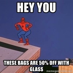 Spiderman12345 - hey you these bags are 50% off with glass