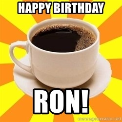 Cup of coffee - happy birthday ron!