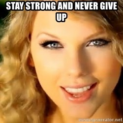 Taylor Swift - stay strong and never give up