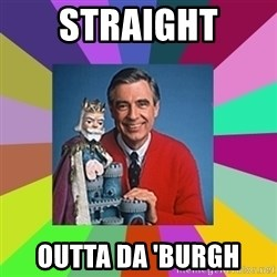 mr rogers  - STRAIGHT OUTTA DA 'BURGH