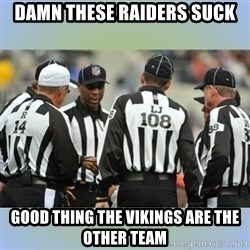 NFL Ref Meeting - Damn these raiders Suck Good thing the vikings are the other team
