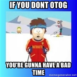 super cool ski instructor - If you dont OTOG You're gunna have a bad time