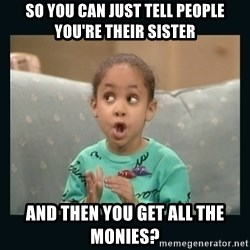 Raven Symone - So you can just tell people you're their sister and then you get all the monies?