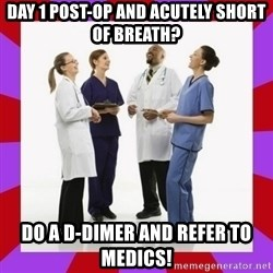 Doctors laugh - Day 1 post-op and acutely short of breath? Do a D-dimer and refer to medics!