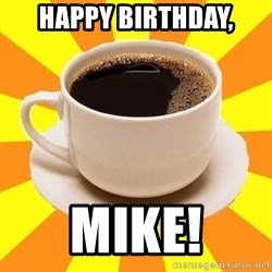 Cup of coffee - Happy Birthday, mike!