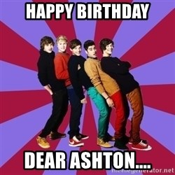 typical 1D - Happy Birthday dear Ashton....