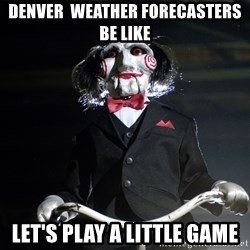 Jigsaw - Denver  Weather Forecasters Be Like Let's Play A Little Game