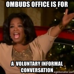 The Giving Oprah - Ombuds Office Is For A  Voluntary Informal Conversation