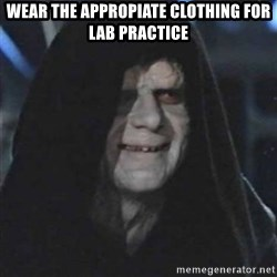 Sith Lord - wear the appropiate clothing for lab practice