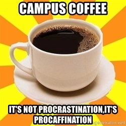 Cup of coffee - Campus coffee It's Not Procrastination,It's Procaffination