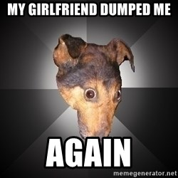 Depression Dog - MY GIRLFRIEND DUMPED ME AGAIN