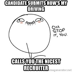 oh stop it you guy - Candidate submits How's My Driving Calls you the nicest recruiter