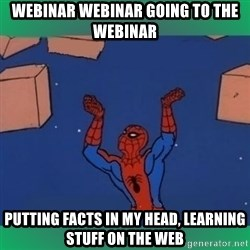 60's spiderman - webinar webinar going to the webinar putting facts in my head, learning stuff on the web