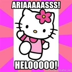 Hello Kitty - Ariaaaaasss! Helooooo!