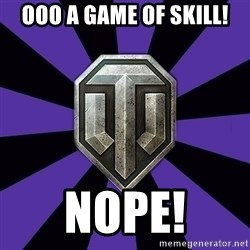 World of Tanks - ooo a game of skill! Nope!