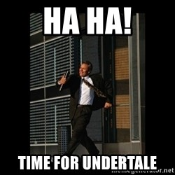 HaHa! Time for X ! - Ha ha! time for undertale