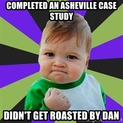 Victory baby meme - COMPLETED AN ASHEVILLE CASE STUDY DIDN'T GET ROASTED BY DAN