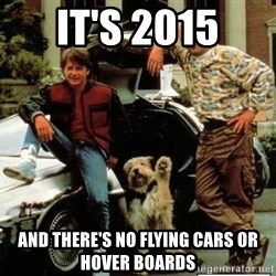 Back to the future - It's 2015 And there's no flying cars or hover boards