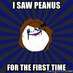 Forever Alone Girl - i saw peanus for the first time