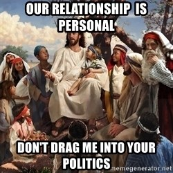 storytime jesus - Our relationship  is personal Don't drag me into your politics
