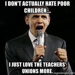 Expressive Obama - I don't actually hate poor children.... I just love the Teachers' unions more.