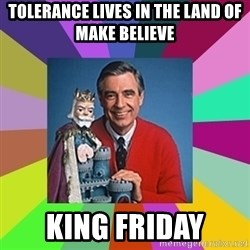 mr rogers  - tolerance lives in the land of make believe king friday