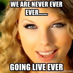 Taylor Swift - We are never ever ever....... going live ever