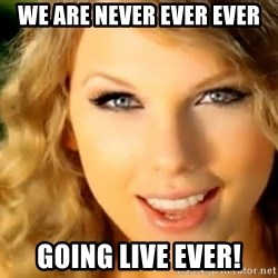 Taylor Swift - we are never ever ever going live ever!