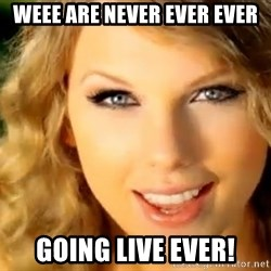 Taylor Swift - weee are never ever ever going live ever!