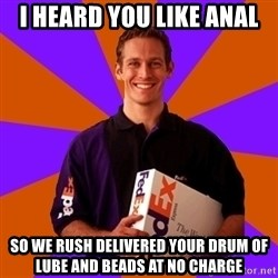 FedSex Shipping Guy - i heard you like anal so we rush delivered your drum of lube and beads at no charge