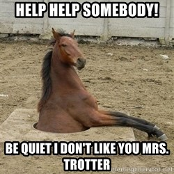 Hole Horse - help help somebody! be quiet i don't like you mrs. trotter