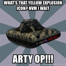 TERRIBLE E-100 DRIVER - What's that yellow explosion icon? NVM I wait ARTY OP!!!