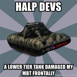 TERRIBLE E-100 DRIVER - HALP DEVS A lower tier tank damaged my MBT frontally