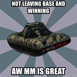 TERRIBLE E-100 DRIVER - Not leaving base and winning AW MM IS GREAT