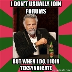 i dont usually - I don't usually join forums But when I do, I join teksyndicate