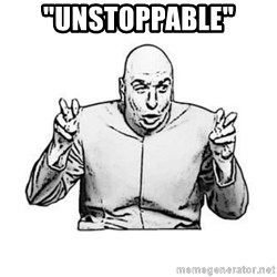 """Sceptical Dr. Evil - """"Unstoppable"""""""