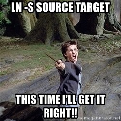 Pissed off Harry - ln -s source target THIS TIME I'LL GET IT RIGHT!!