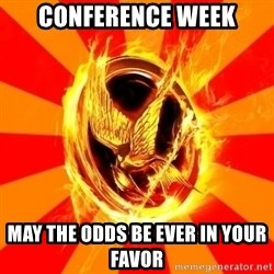 Typical fan of the hunger games - Conference week May the odds be ever in your favor