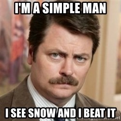 history ron swanson - I'm a simple man  I see snow and i beat it