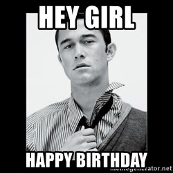 Hey Girl (Joseph Gordon-Levitt) - HEY GIRL HAPPY BIRTHDAY