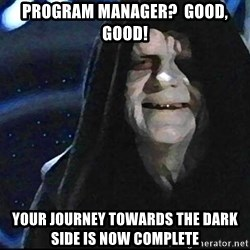 Star Wars Emperor - Program manager?  Good, Good! Your Journey towards the dark side is now complete