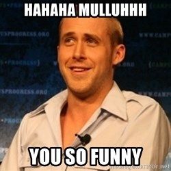Typographer Ryan Gosling - HAHAHA MULLUHHH YOU SO FUNNY