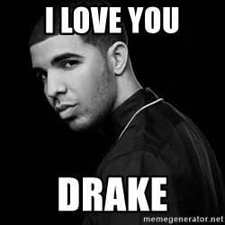 Drake quotes - i love you drake