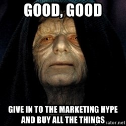 Star Wars Emperor - Good, Good Give in to the marketing hype and buy all the things